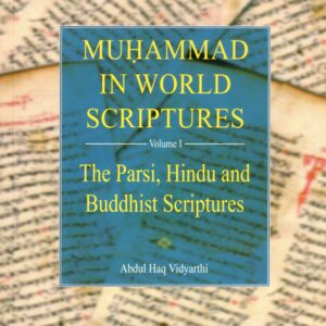 Muhammad in World Scriptures (Volume 1: The Parsi, Hindu and Buddhist Scriptures)