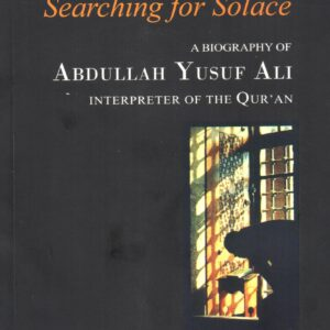 Searching for Solace – A Biography of Abdullah Yusuf Ali