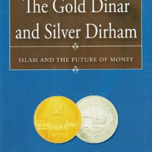 The Gold Dinar and Silver Dirham
