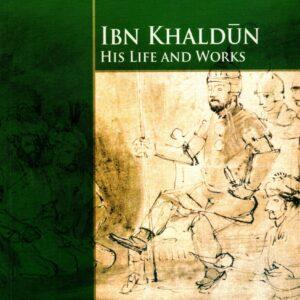 Ibn Khaldun – His Life and Works